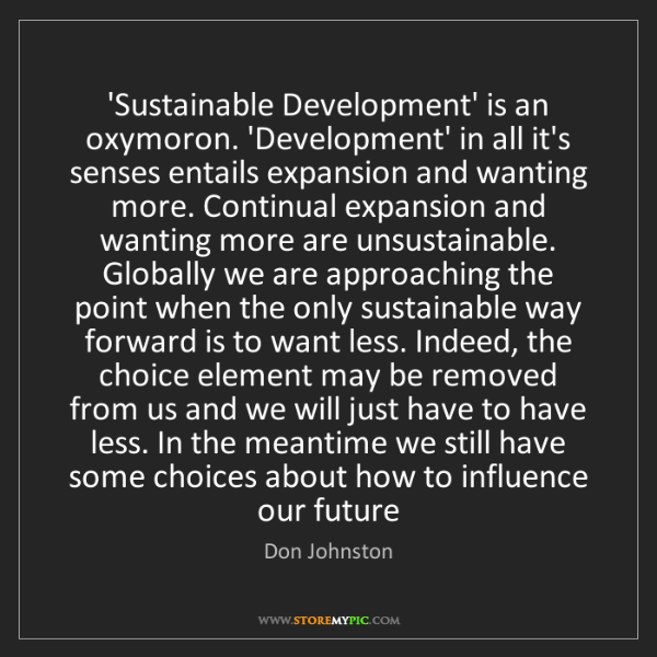 Don Johnston: 'Sustainable Development' is an oxymoron. 'Development'...