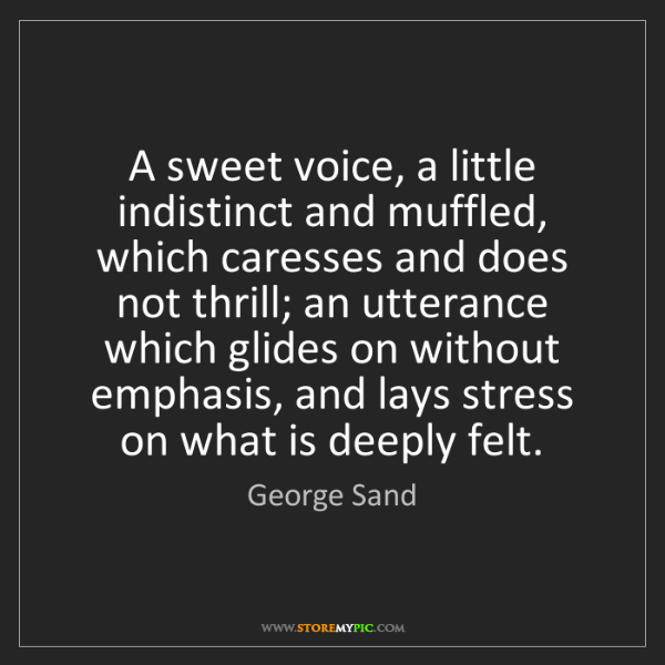 George Sand: A sweet voice, a little indistinct and muffled, which...