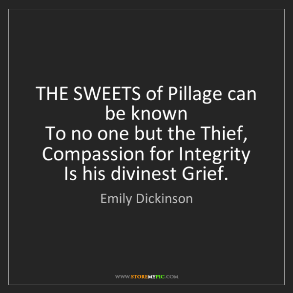 Emily Dickinson: THE SWEETS of Pillage can be known   To no one but the...