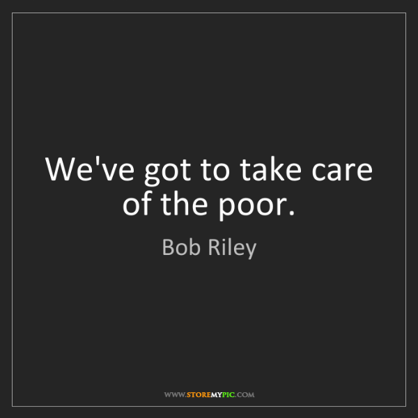 Bob Riley: We've got to take care of the poor.