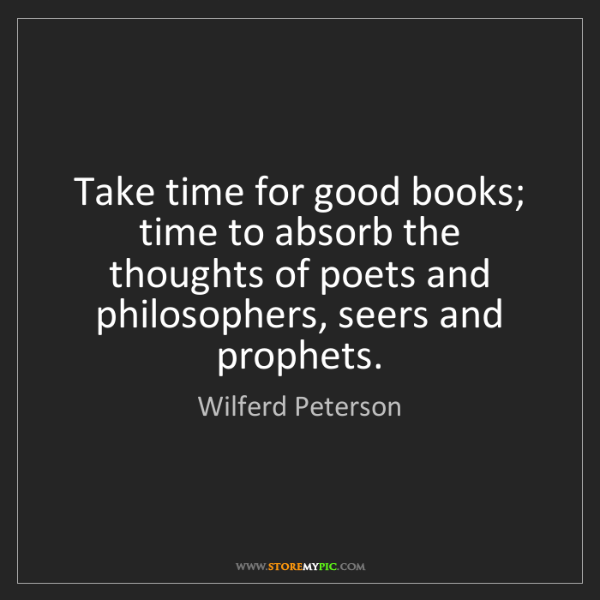 Wilferd Peterson: Take time for good books; time to absorb the thoughts...