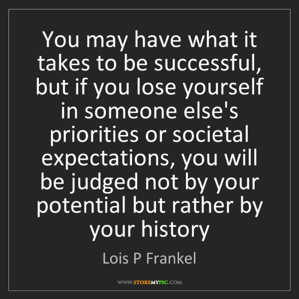 Lois P Frankel: You may have what it takes to be successful, but if you...