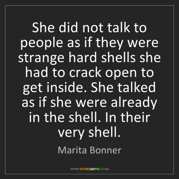 Marita Bonner: She did not talk to people as if they were strange hard...