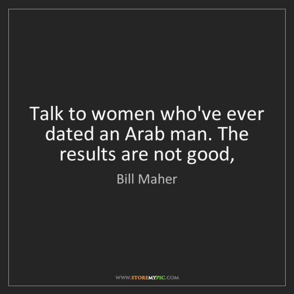 Bill Maher: Talk to women who've ever dated an Arab man. The results...