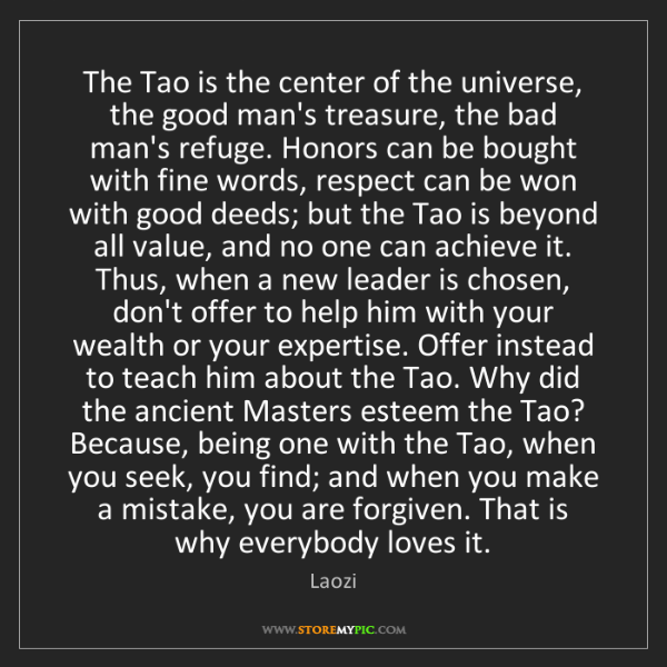Laozi: The Tao is the center of the universe, the good man's...
