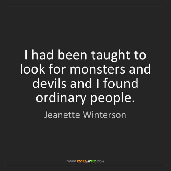 Jeanette Winterson: I had been taught to look for monsters and devils and...