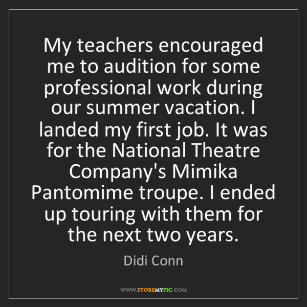 Didi Conn: My teachers encouraged me to audition for some professional...