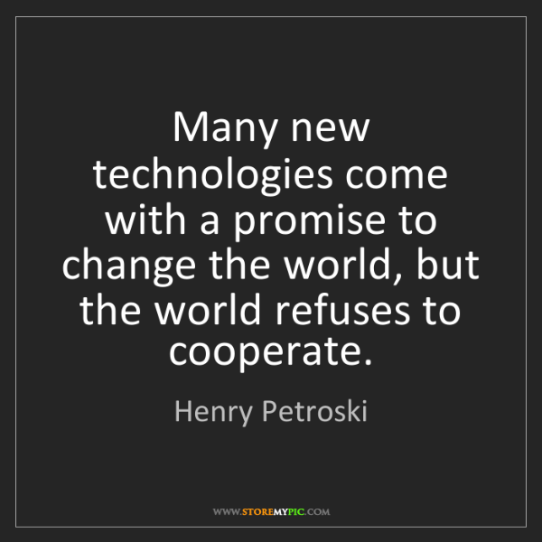 Henry Petroski: Many new technologies come with a promise to change the...