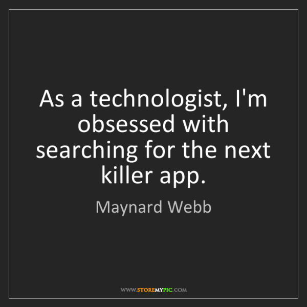 Maynard Webb: As a technologist, I'm obsessed with searching for the...