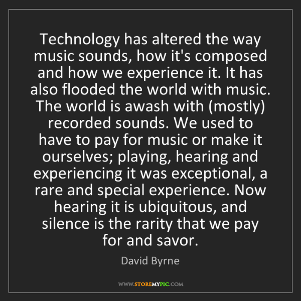 David Byrne: Technology has altered the way music sounds, how it's...