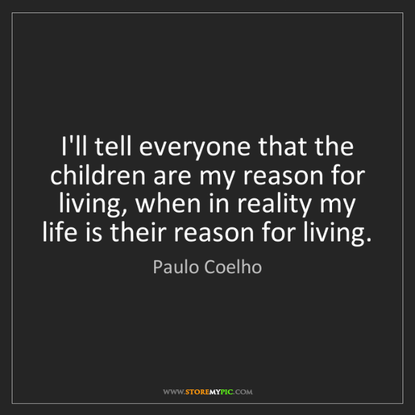 Paulo Coelho: I'll tell everyone that the children are my reason for...