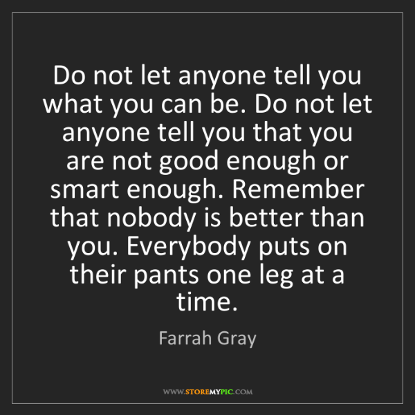 Farrah Gray: Do not let anyone tell you what you can be. Do not let...