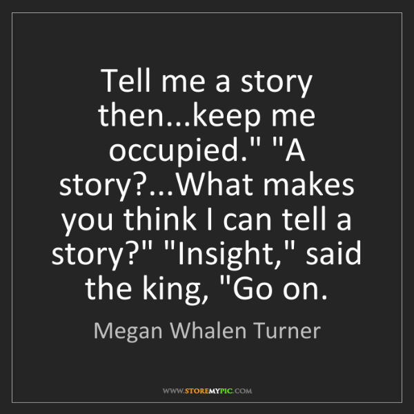 "Megan Whalen Turner: Tell me a story then...keep me occupied."" ""A story?...What..."
