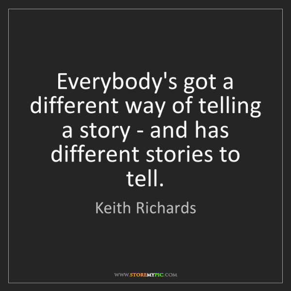 Keith Richards: Everybody's got a different way of telling a story -...