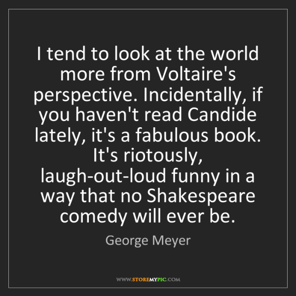 George Meyer: I tend to look at the world more from Voltaire's perspective....