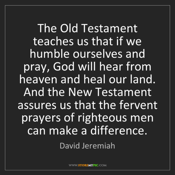 David Jeremiah: The Old Testament teaches us that if we humble ourselves...