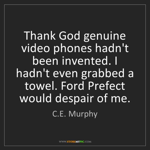 C.E. Murphy: Thank God genuine video phones hadn't been invented....