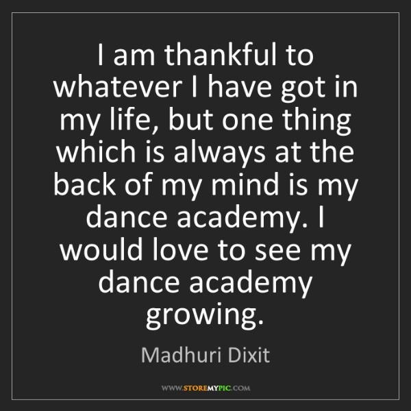 Madhuri Dixit: I am thankful to whatever I have got in my life, but...