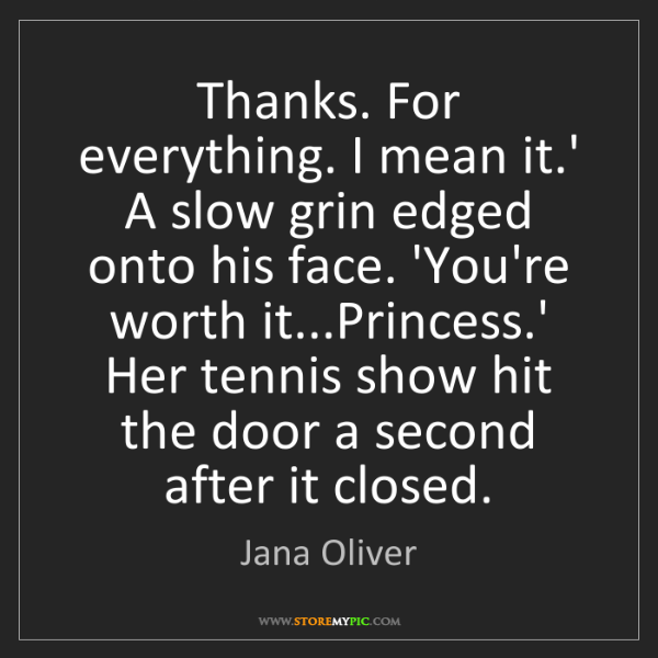 Jana Oliver: Thanks. For everything. I mean it.' A slow grin edged...