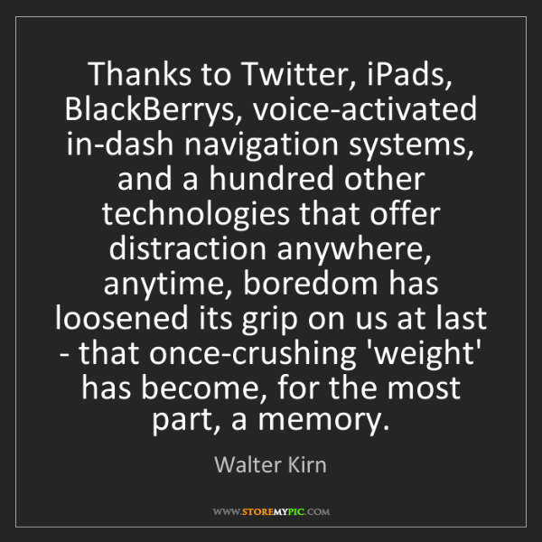 Walter Kirn: Thanks to Twitter, iPads, BlackBerrys, voice-activated...