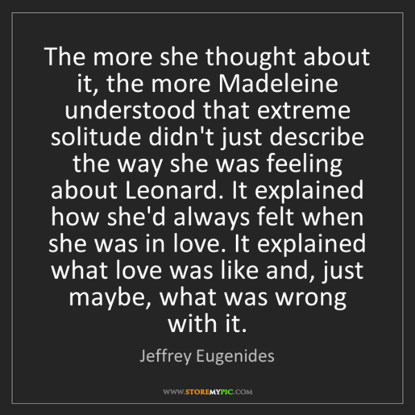 Jeffrey Eugenides: The more she thought about it, the more Madeleine understood...
