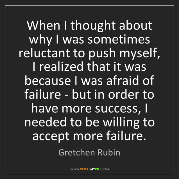 Gretchen Rubin: When I thought about why I was sometimes reluctant to...