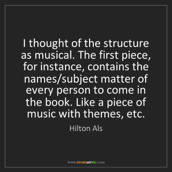 Hilton Als: I thought of the structure as musical. The first piece,...