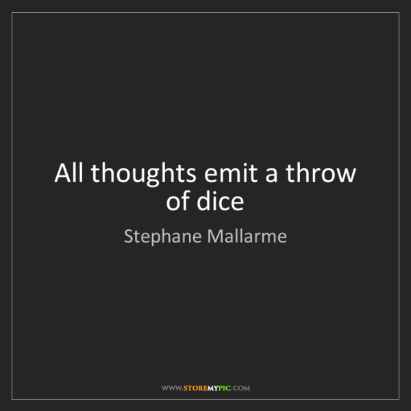 Stephane Mallarme: All thoughts emit a throw of dice