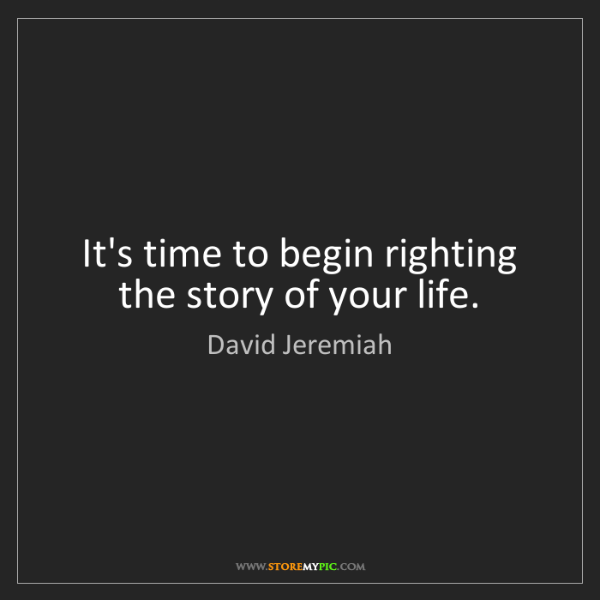 David Jeremiah: It's time to begin righting the story of your life.