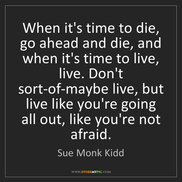 Sue Monk Kidd: When it's time to die, go ahead and die, and when it's...