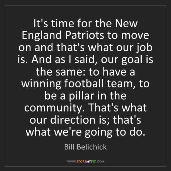 Bill Belichick: It's time for the New England Patriots to move on and...