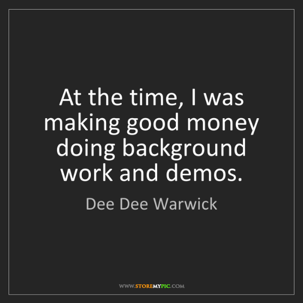 Dee Dee Warwick: At the time, I was making good money doing background...