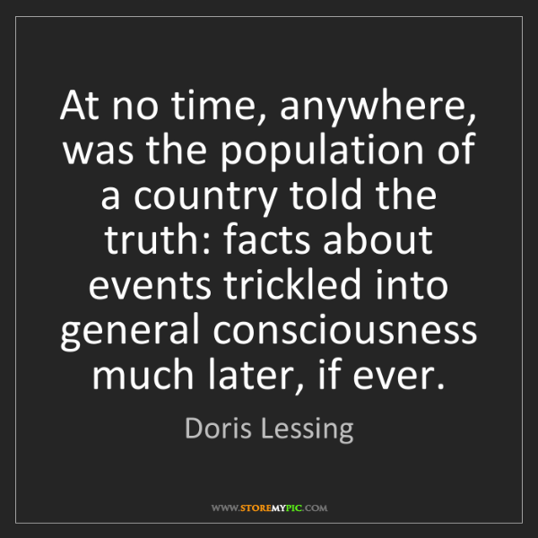 Doris Lessing: At no time, anywhere, was the population of a country...