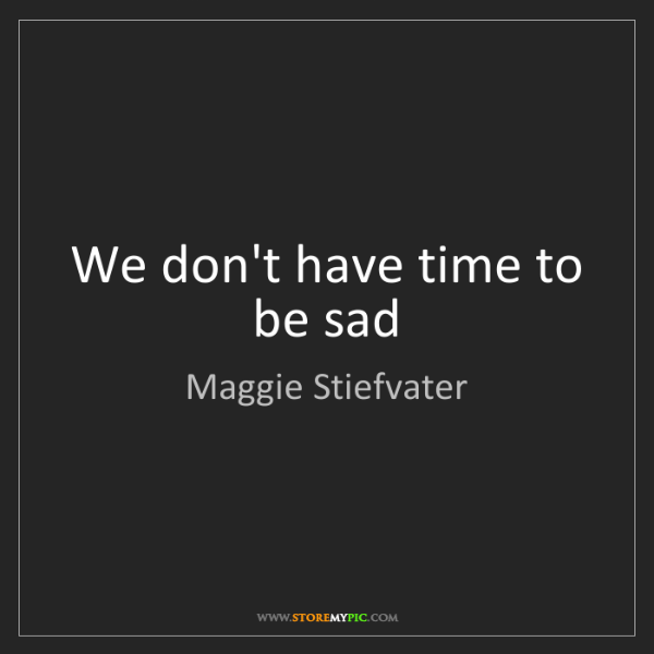 Maggie Stiefvater: We don't have time to be sad