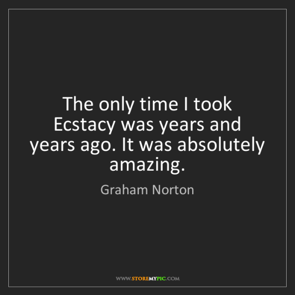 Graham Norton: The only time I took Ecstacy was years and years ago....