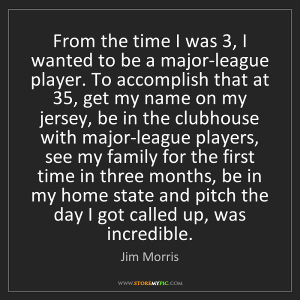 Jim Morris: From the time I was 3, I wanted to be a major-league...