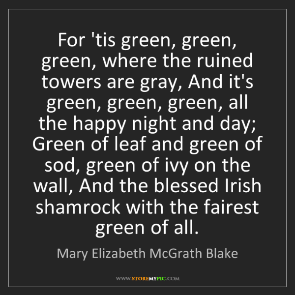 Mary Elizabeth McGrath Blake: For 'tis green, green, green, where the ruined towers...