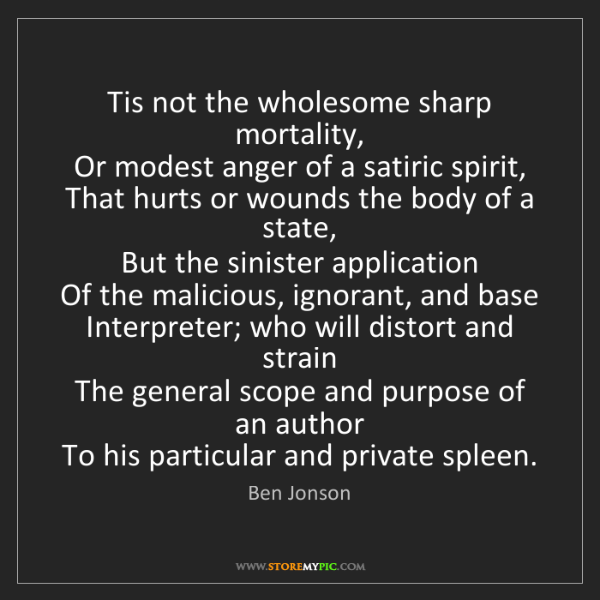 Ben Jonson: Tis not the wholesome sharp mortality,  Or modest anger...
