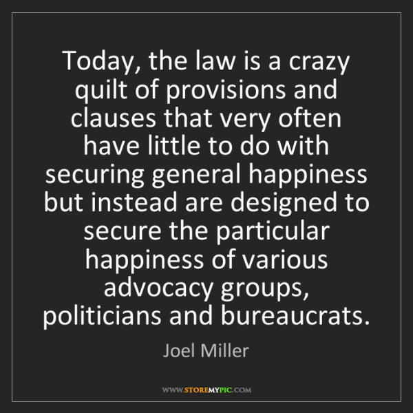 Joel Miller: Today, the law is a crazy quilt of provisions and clauses...