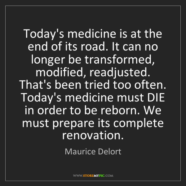 Maurice Delort: Today's medicine is at the end of its road. It can no...