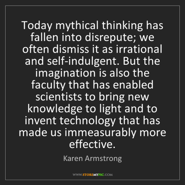 Karen Armstrong: Today mythical thinking has fallen into disrepute; we...