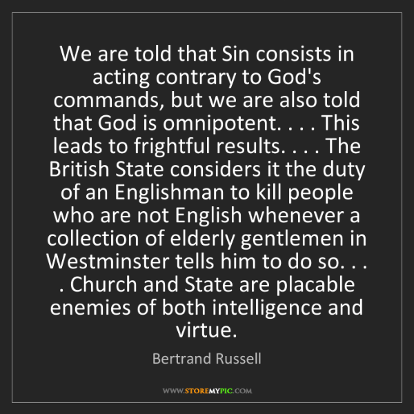Bertrand Russell: We are told that Sin consists in acting contrary to God's...