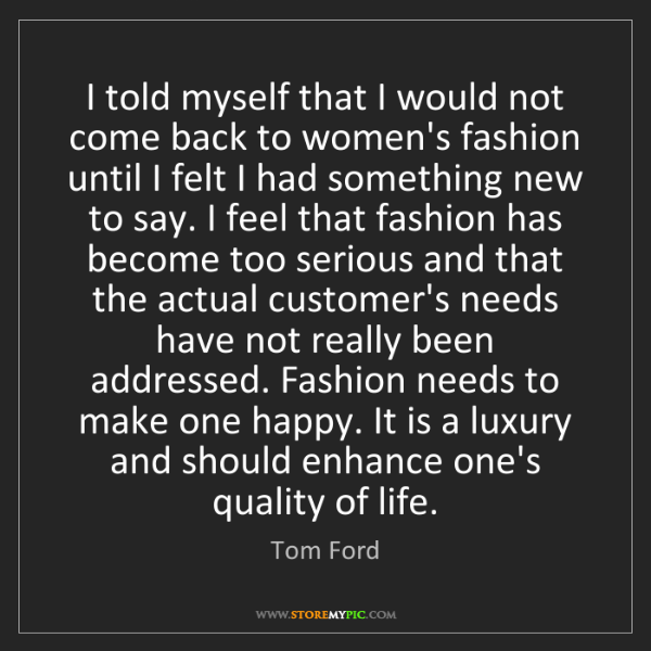 Tom Ford: I told myself that I would not come back to women's fashion...