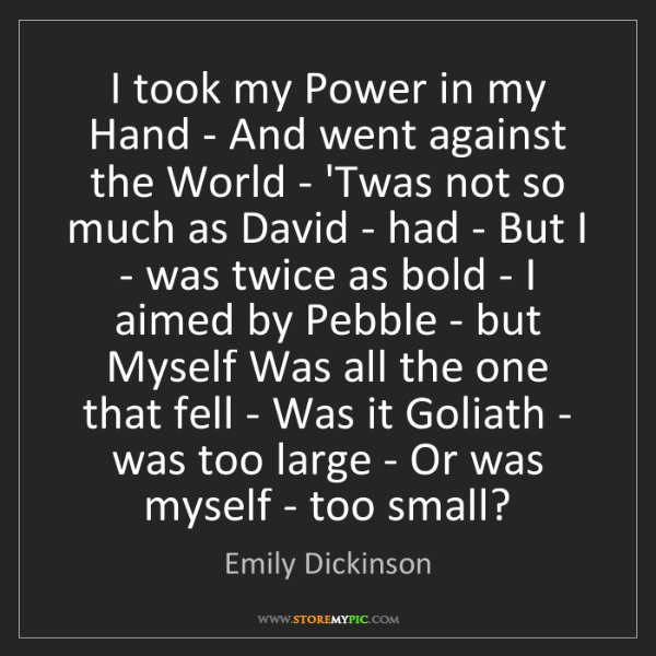 Emily Dickinson: I took my Power in my Hand - And went against the World...