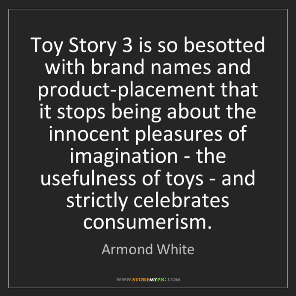 Armond White: Toy Story 3 is so besotted with brand names and product-placement...