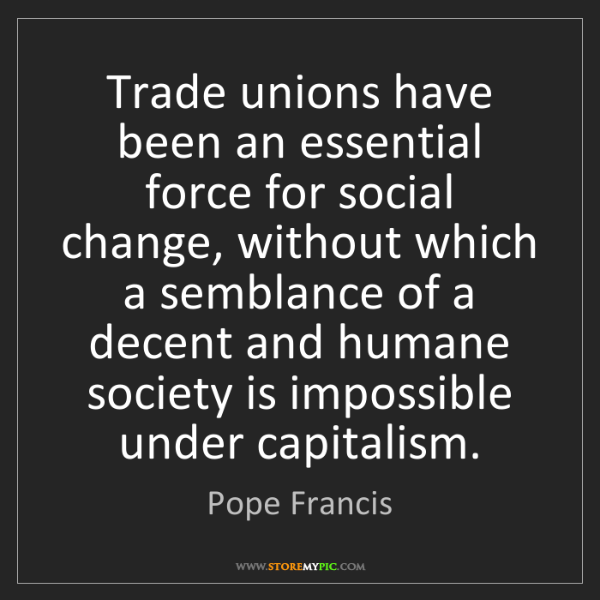 Pope Francis: Trade unions have been an essential force for social...