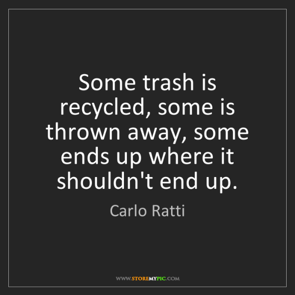 Carlo Ratti: Some trash is recycled, some is thrown away, some ends...