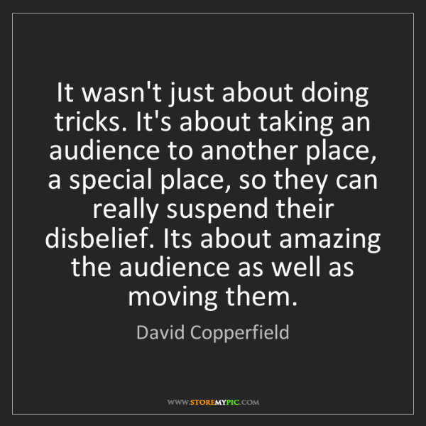 David Copperfield: It wasn't just about doing tricks. It's about taking...