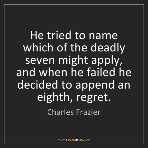 Charles Frazier: He tried to name which of the deadly seven might apply,...