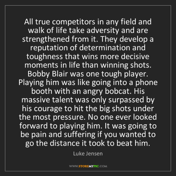 Luke Jensen: All true competitors in any field and walk of life take...